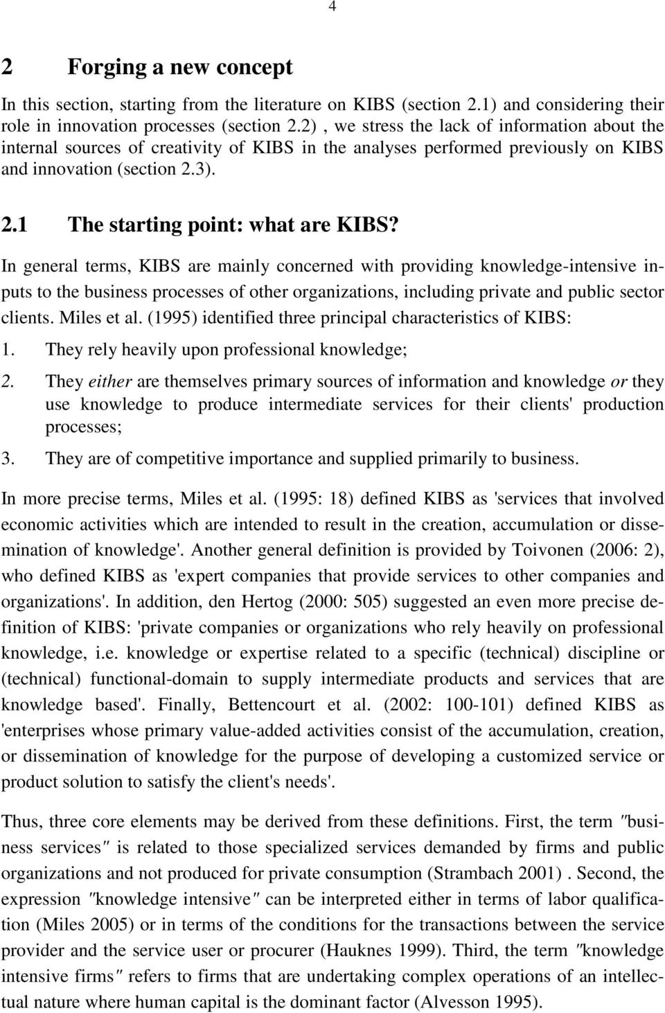 In general terms, KIBS are mainly concerned with providing knowledge-intensive inputs to the business processes of other organizations, including private and public sector clients. Miles et al.