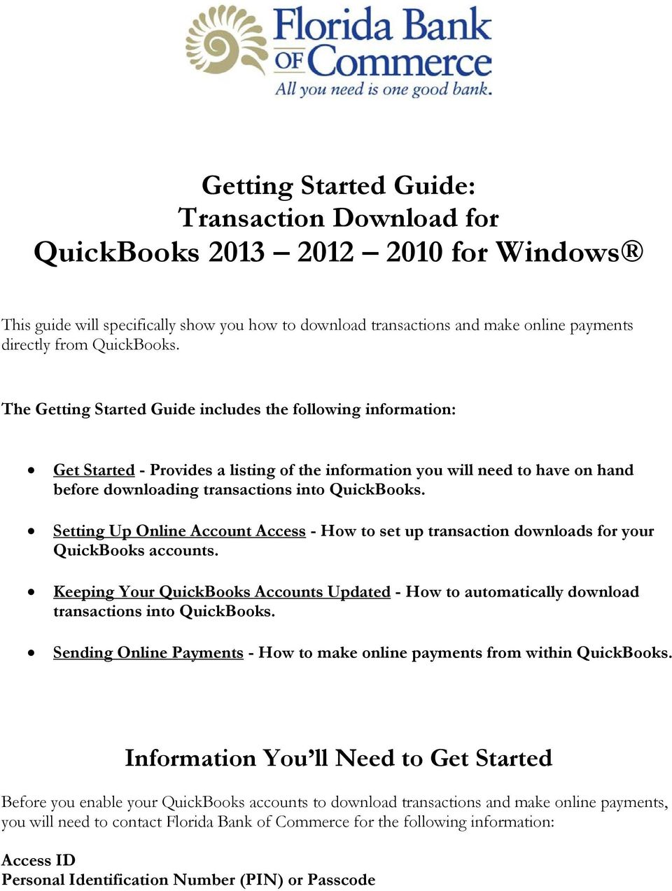 Getting Started Guide: Transaction Download for QuickBooks 2009, 2010 Windows The Getting Started Guide includes the following information: Get Started - Provides a listing of the information you