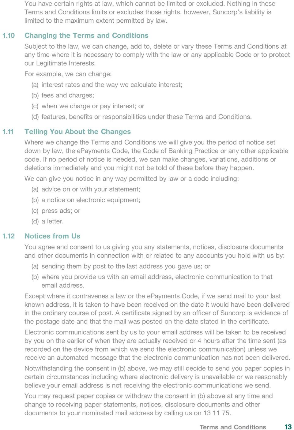 10 Changing the Terms and Conditions Subject to the law, we can change, add to, delete or vary these Terms and Conditions at any time where it is necessary to comply with the law or any applicable