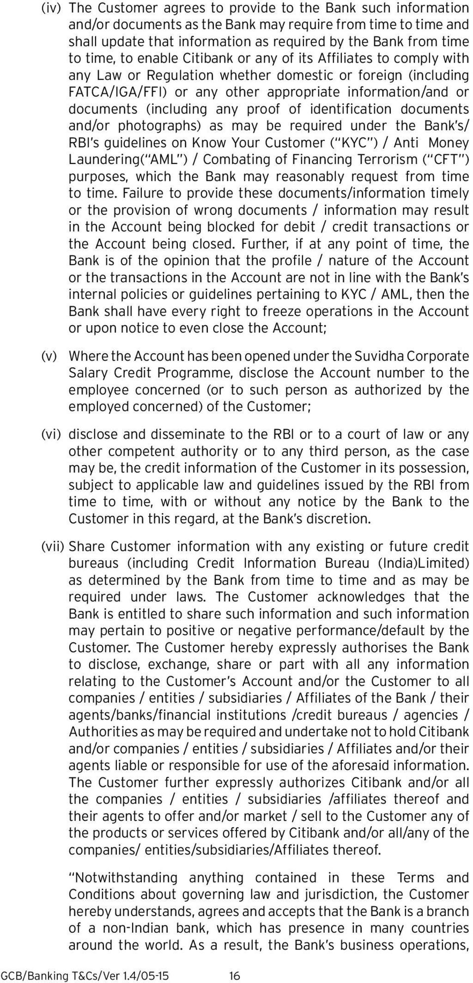 (including any proof of identification documents and/or photographs) as may be required under the Bank s/ RBI s guidelines on Know Your Customer ( KYC ) / Anti Money Laundering( AML ) / Combating of