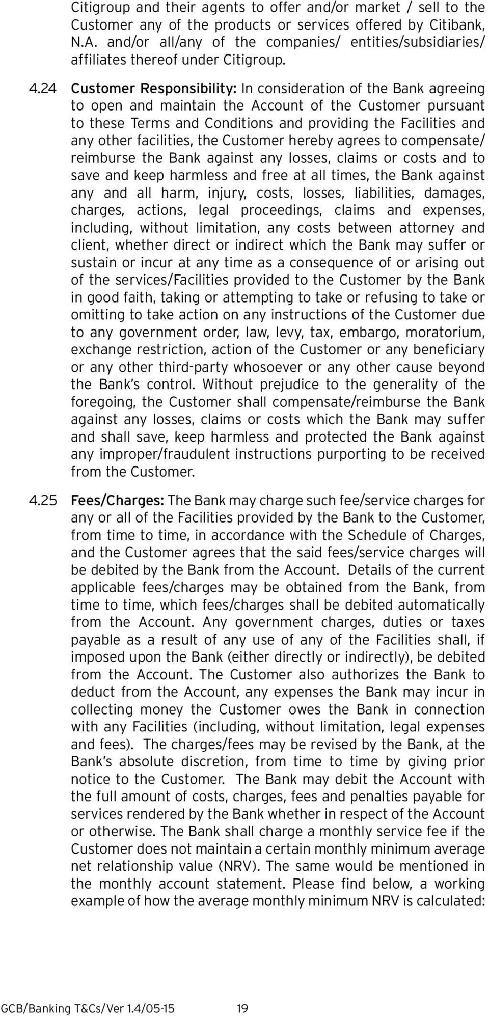 24 Customer Responsibility: In consideration of the Bank agreeing to open and maintain the Account of the Customer pursuant to these Terms and Conditions and providing the Facilities and any other