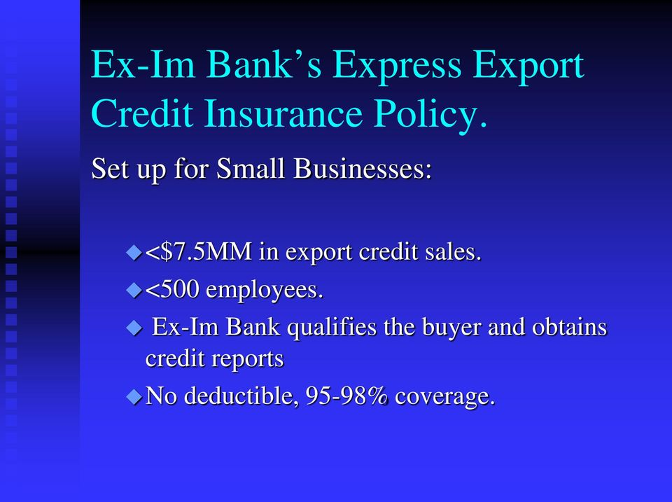 5MM in export credit sales. <500 employees.