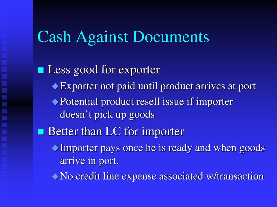t pick up goods Better than LC for importer Importer pays once he is