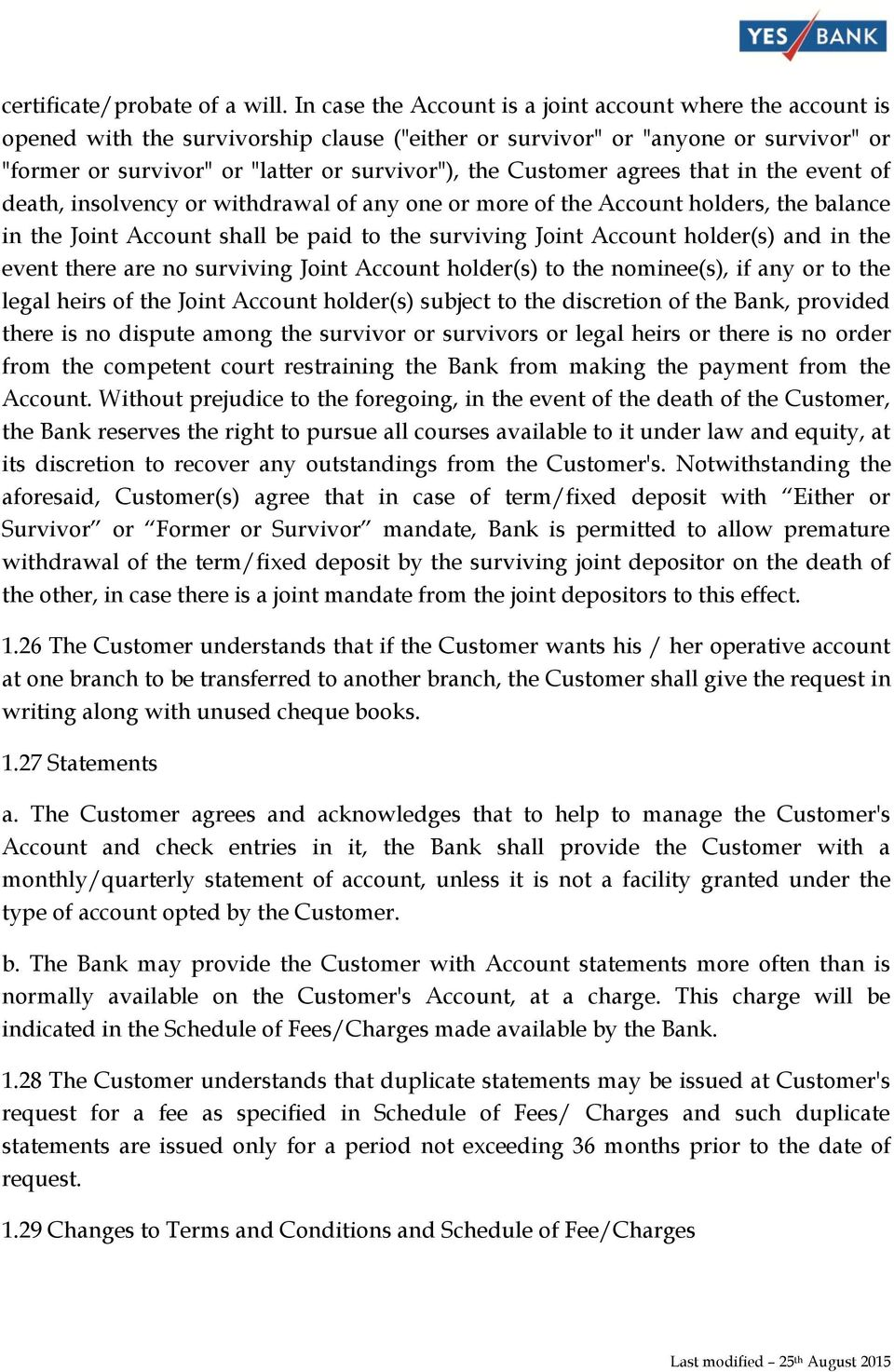 Customer agrees that in the event of death, insolvency or withdrawal of any one or more of the Account holders, the balance in the Joint Account shall be paid to the surviving Joint Account holder(s)
