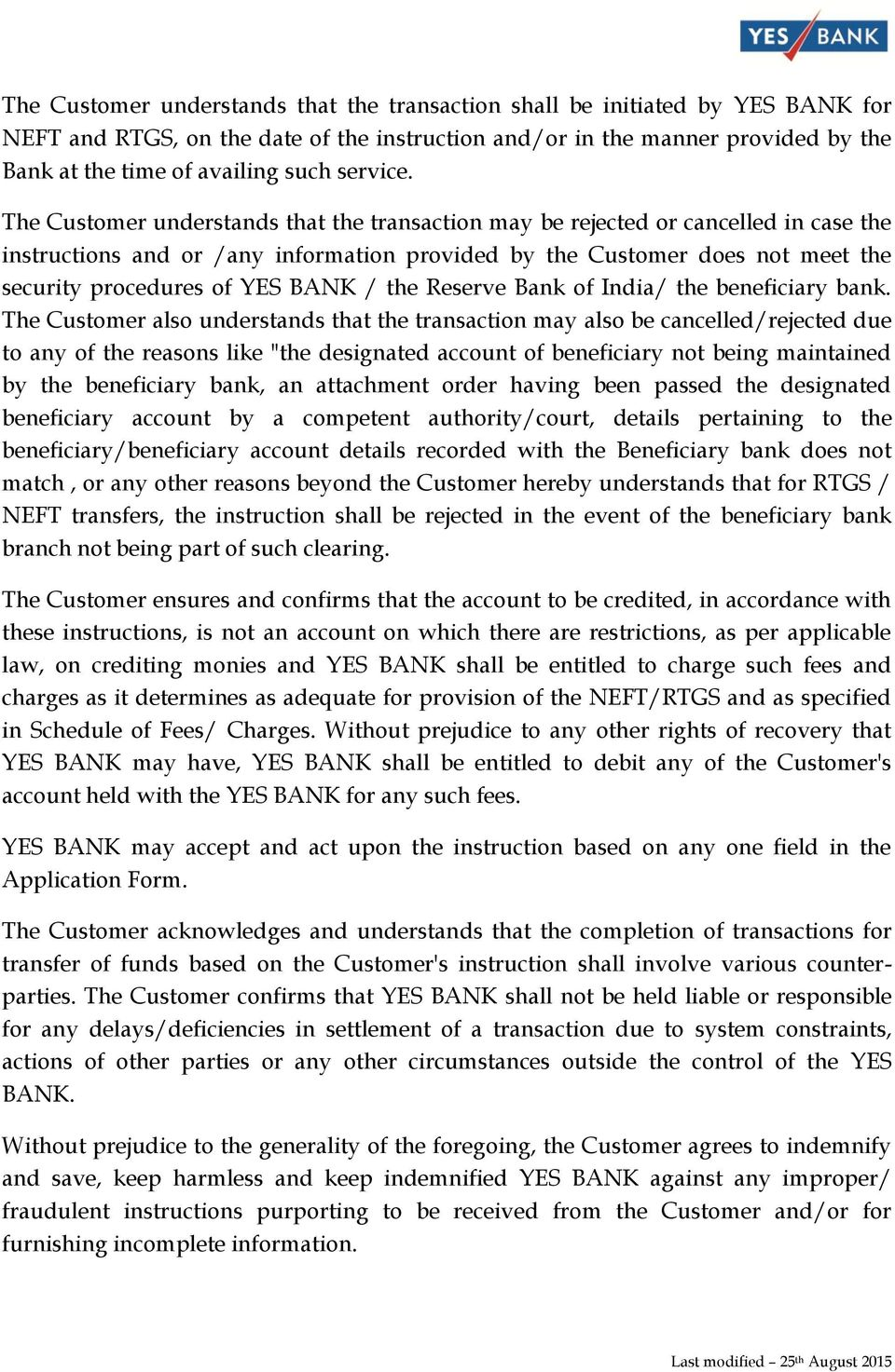 The Customer understands that the transaction may be rejected or cancelled in case the instructions and or /any information provided by the Customer does not meet the security procedures of YES BANK