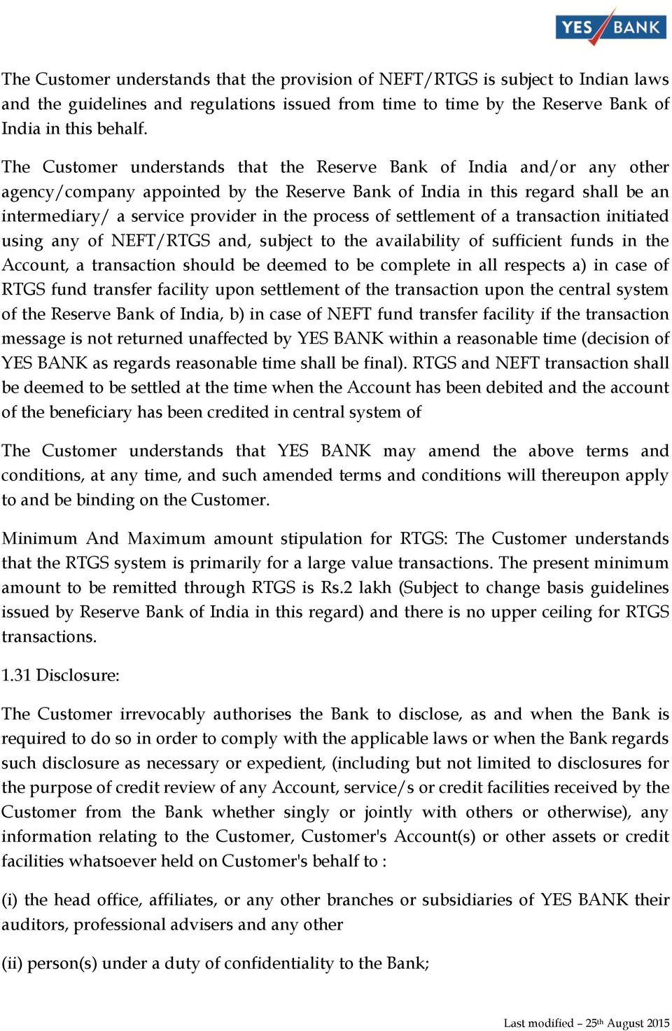 process of settlement of a transaction initiated using any of NEFT/RTGS and, subject to the availability of sufficient funds in the Account, a transaction should be deemed to be complete in all