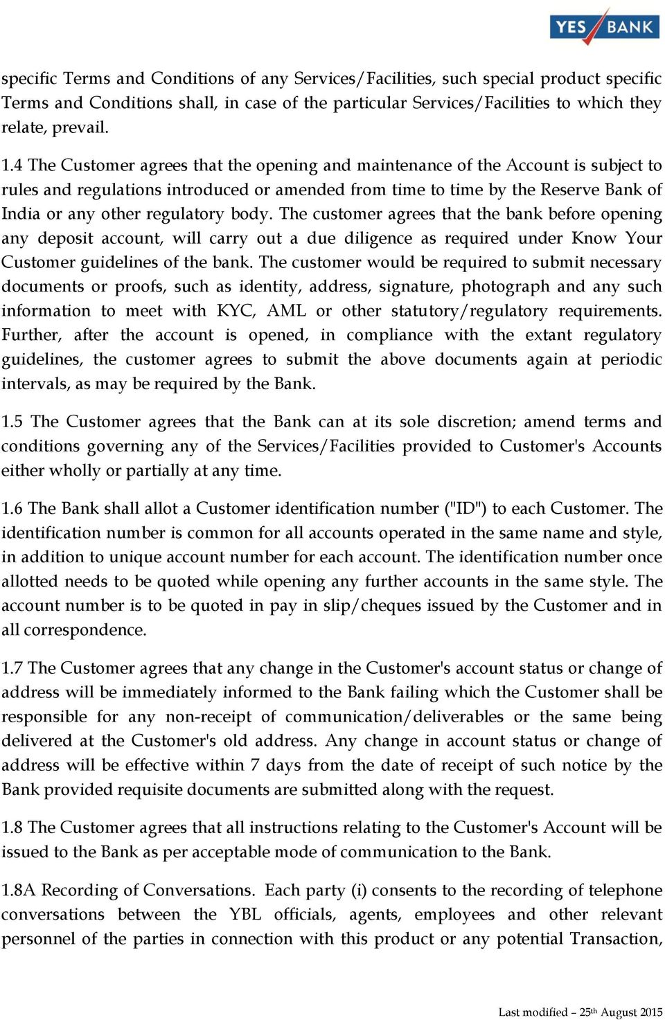 body. The customer agrees that the bank before opening any deposit account, will carry out a due diligence as required under Know Your Customer guidelines of the bank.
