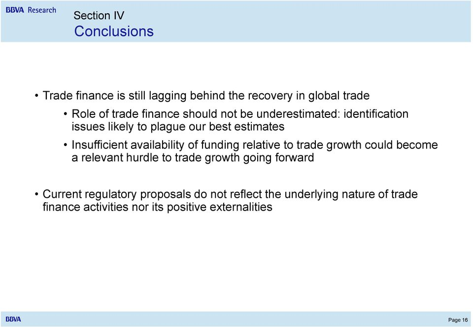 of funding relative to trade growth could become a relevant hurdle to trade growth going forward Current
