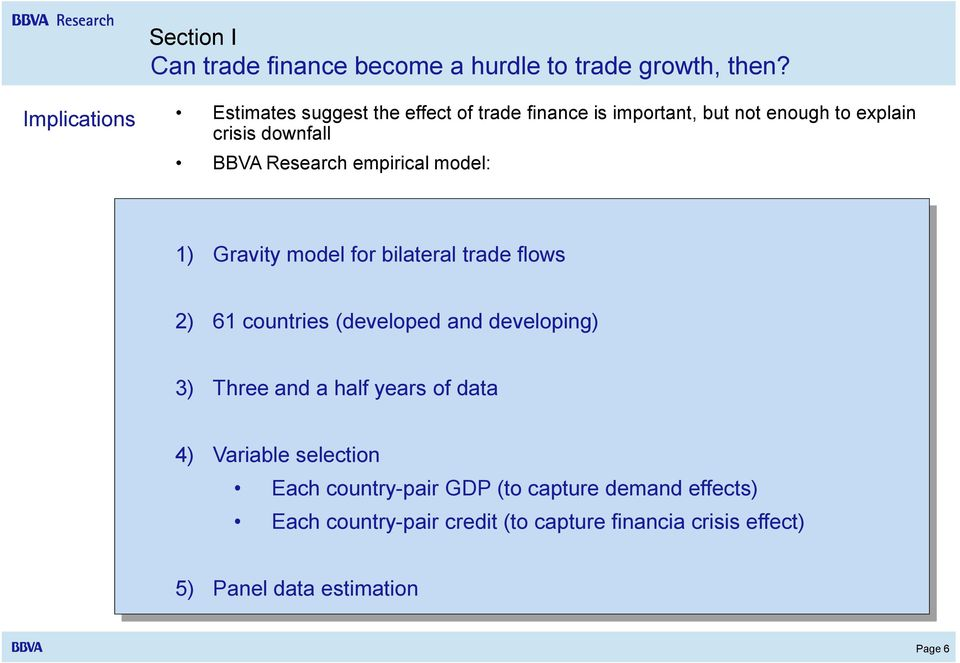 Research empirical model: 1) Gravity model for bilateral trade flows 2) 61 countries (developed and developing) 3) Three and
