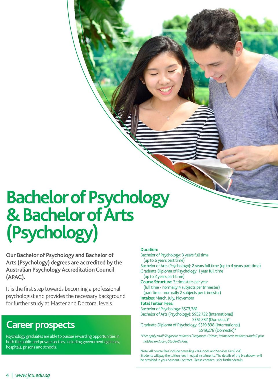 Career prospects Psychology graduates are able to pursue rewarding opportunities in both the public and private sectors, including government agencies, hospitals, prisons and schools.