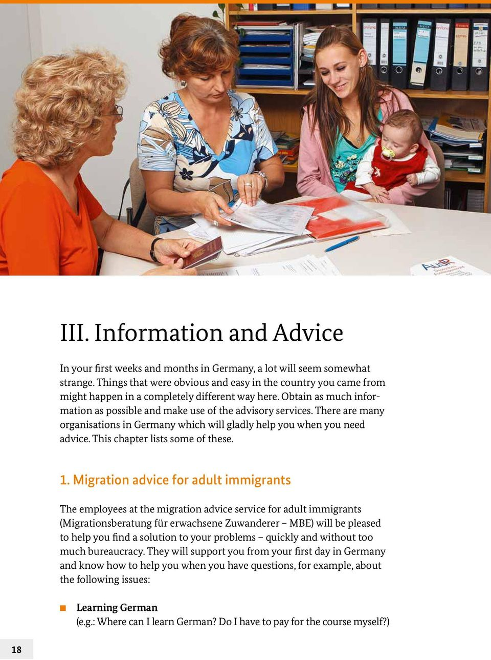 There are many organisations in Germany which will gladly help you when you need advice. This chapter lists some of these. 1.