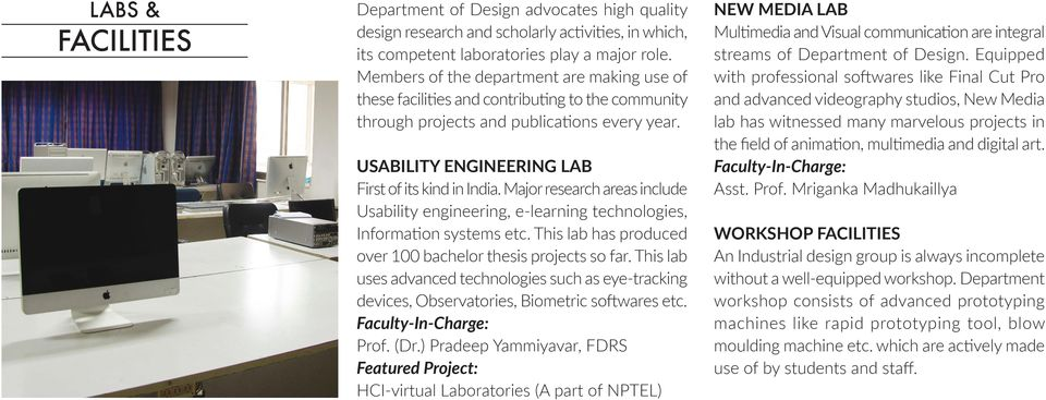 Major research areas include Usability engineering, e-learning technologies, Information systems etc. This lab has produced over 100 bachelor thesis projects so far.