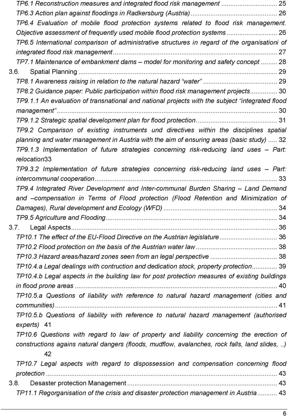 5 International comparison of administrative structures in regard of the organisationi of integrated flood risk management... 27 TP7.