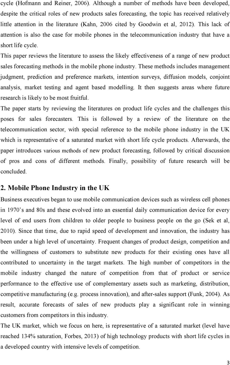 by Goodwin et al, 2012). This lack of attention is also the case for mobile phones in the telecommunication industry that have a short life cycle.