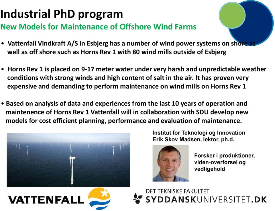 It has proven very expensive and demanding to perform maintenance on wind mills on Horns Rev 1 Based on analysis of data and experiences from the last 10 years of operation and maintenence of Horns