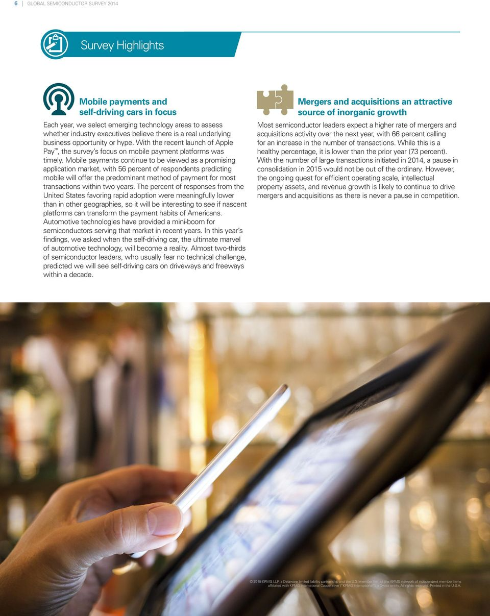 Mobile payments continue to be viewed as a promising application market, with 56 percent of respondents predicting mobile will offer the predominant method of payment for most transactions within two