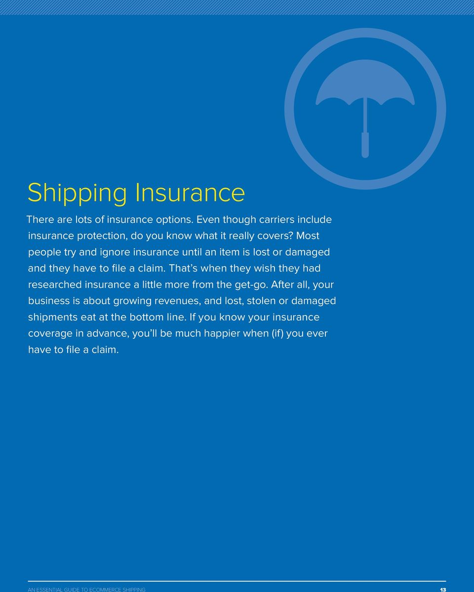 Most people try and ignore insurance until an item is lost or damaged and they have to file a claim.