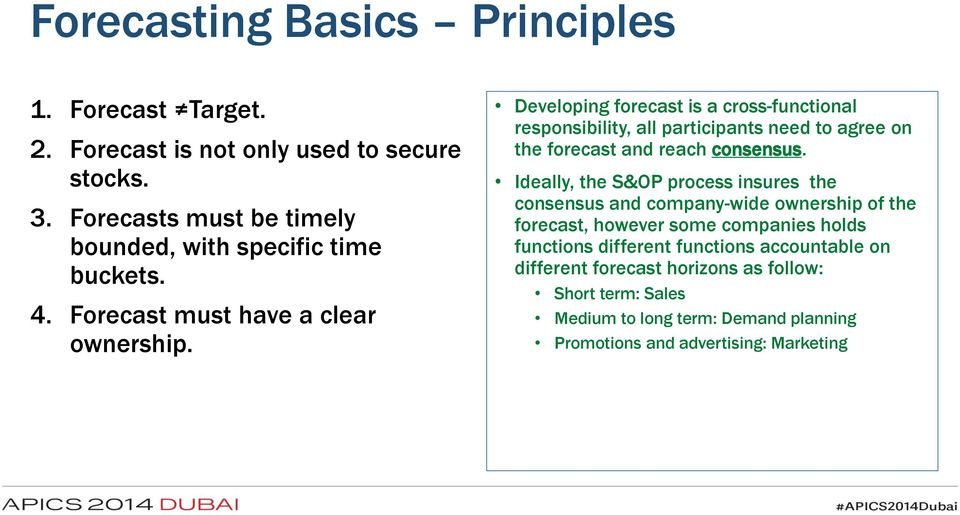 Developing forecast is a cross-functional responsibility, all participants need to agree on the forecast and reach consensus.