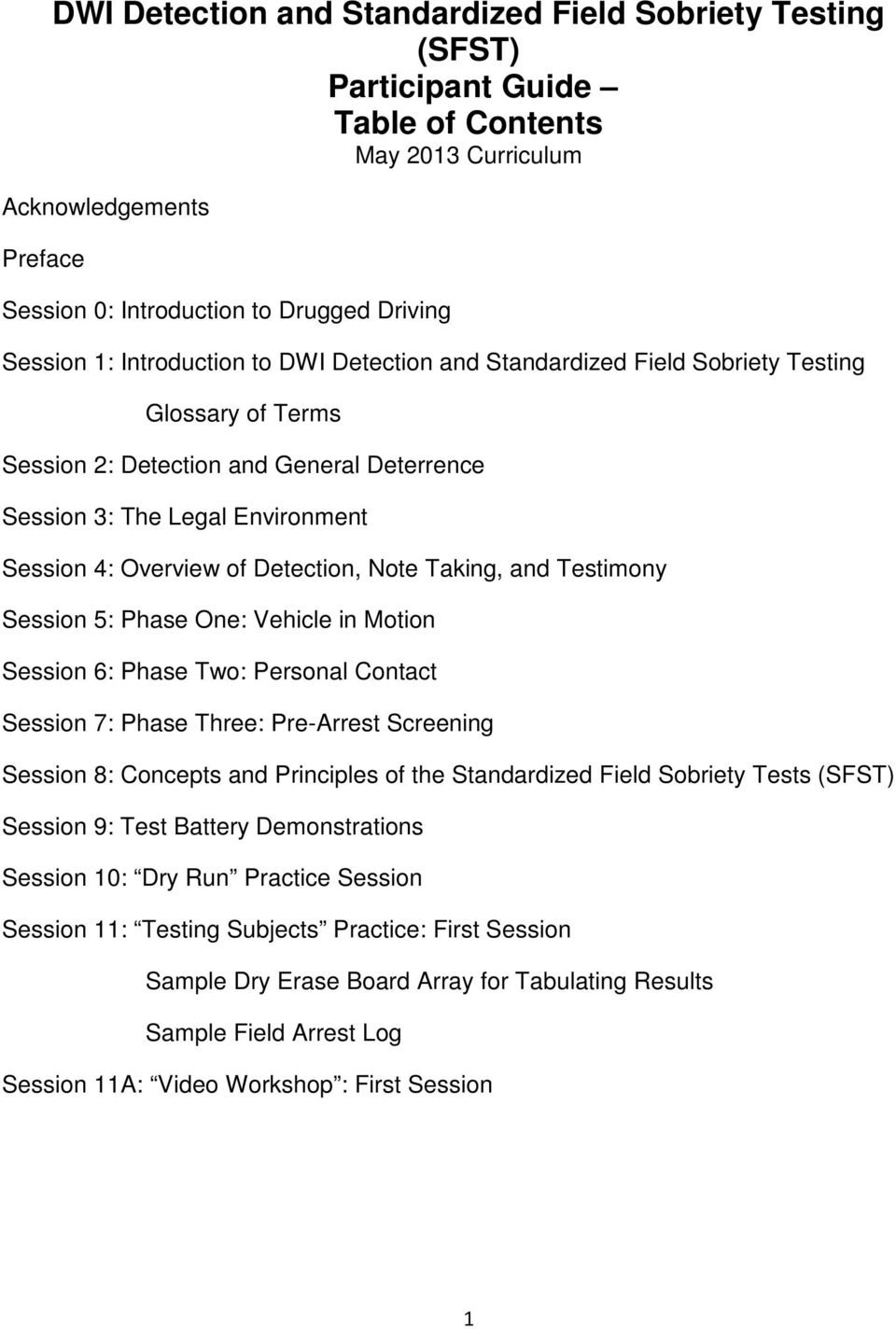 Personal Contact Session 7: Phase Three: Pre-Arrest Screening Session 8: Concepts and Principles of the Standardized Field Sobriety Tests (SFST) Session 9: Test Battery Demonstrations Session