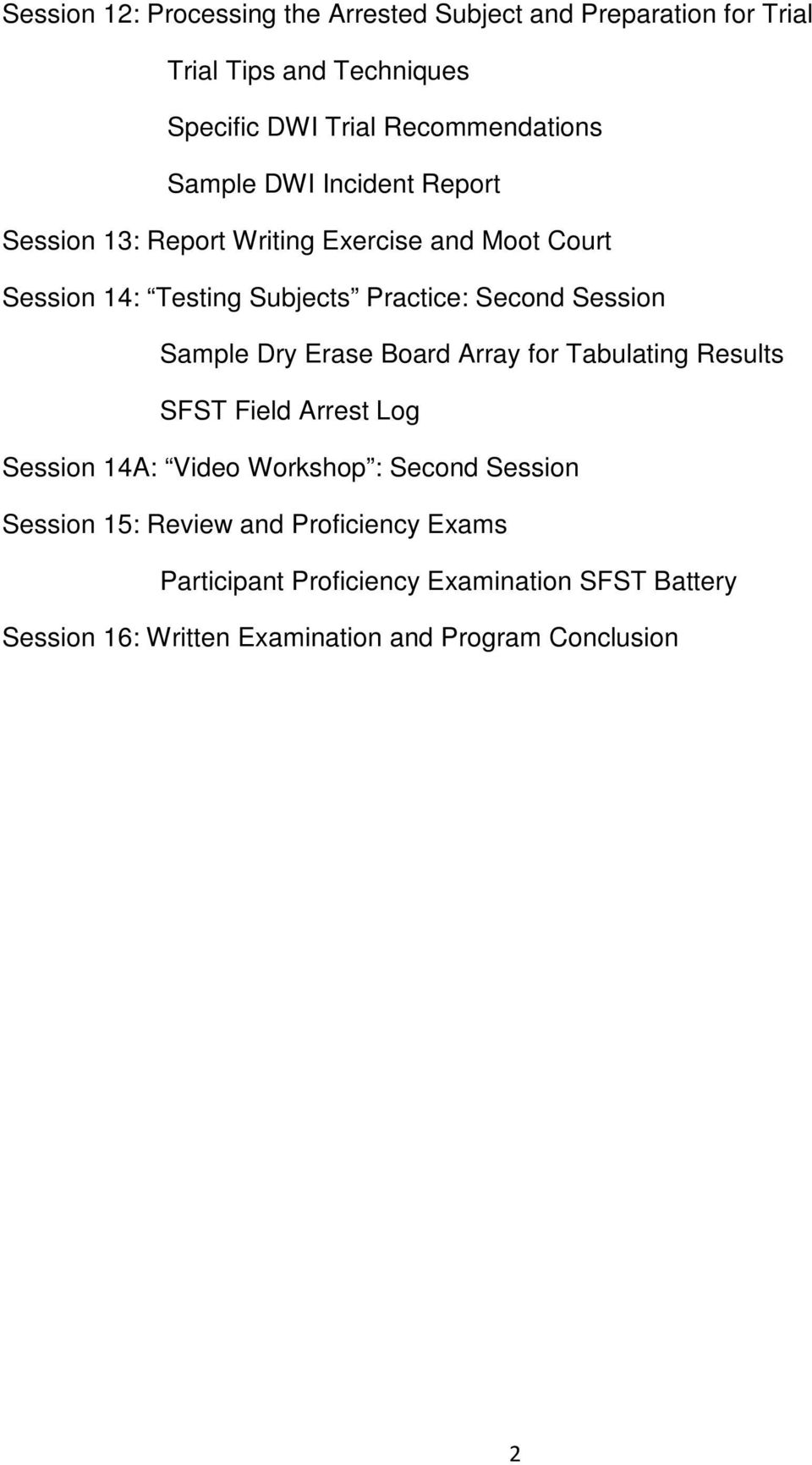 Sample Dry Erase Board Array for Tabulating Results SFST Field Arrest Log Session 14A: Video Workshop : Second Session Session 15: