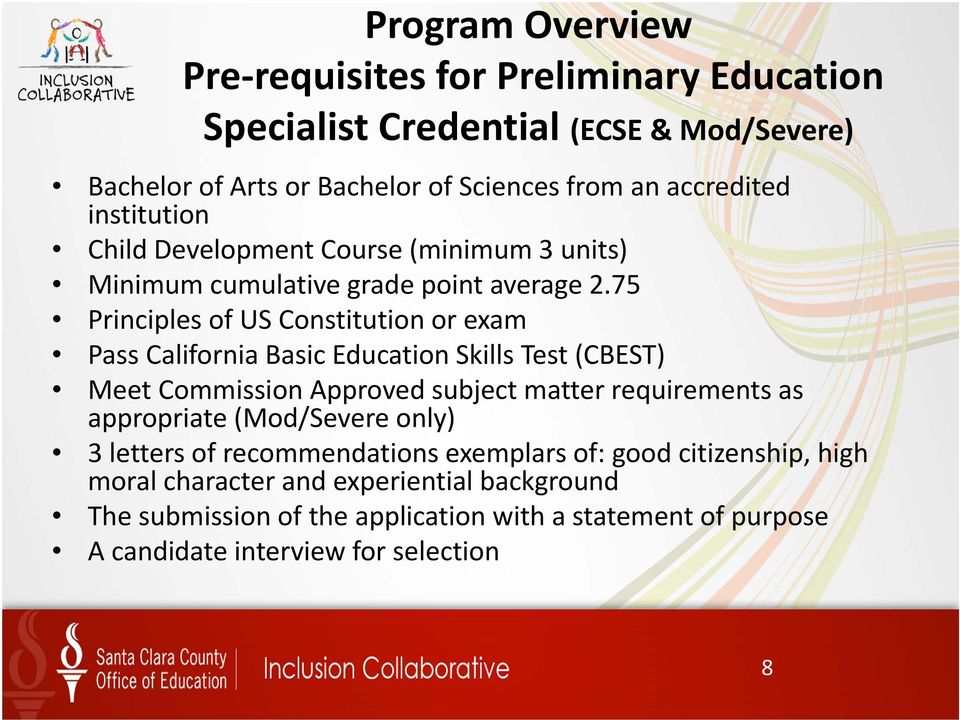 75 Principles of US Constitution or exam Pass California Basic Education Skills Test (CBEST) Meet Commission Approved subject matter requirements as appropriate