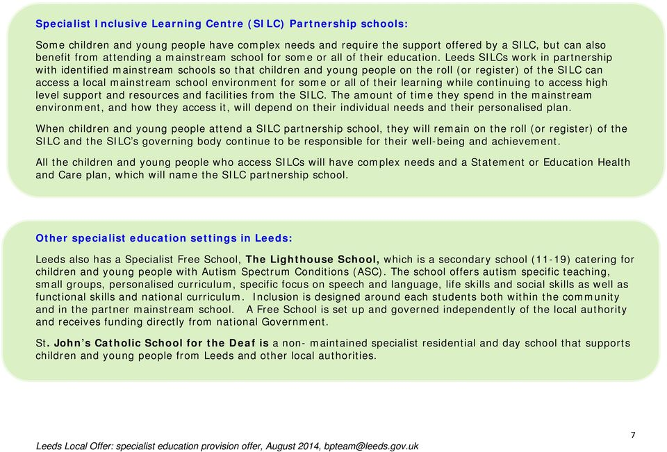 Leeds SILCs work in partnership with identified mainstream schools so that children and young people on the roll (or register) of the SILC can access a local mainstream school environment for some or