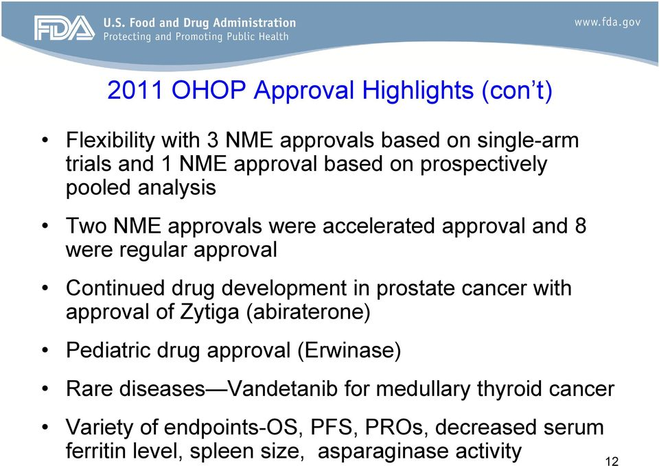 development in prostate cancer with approval of Zytiga (abiraterone) Pediatric drug approval (Erwinase) Rare diseases