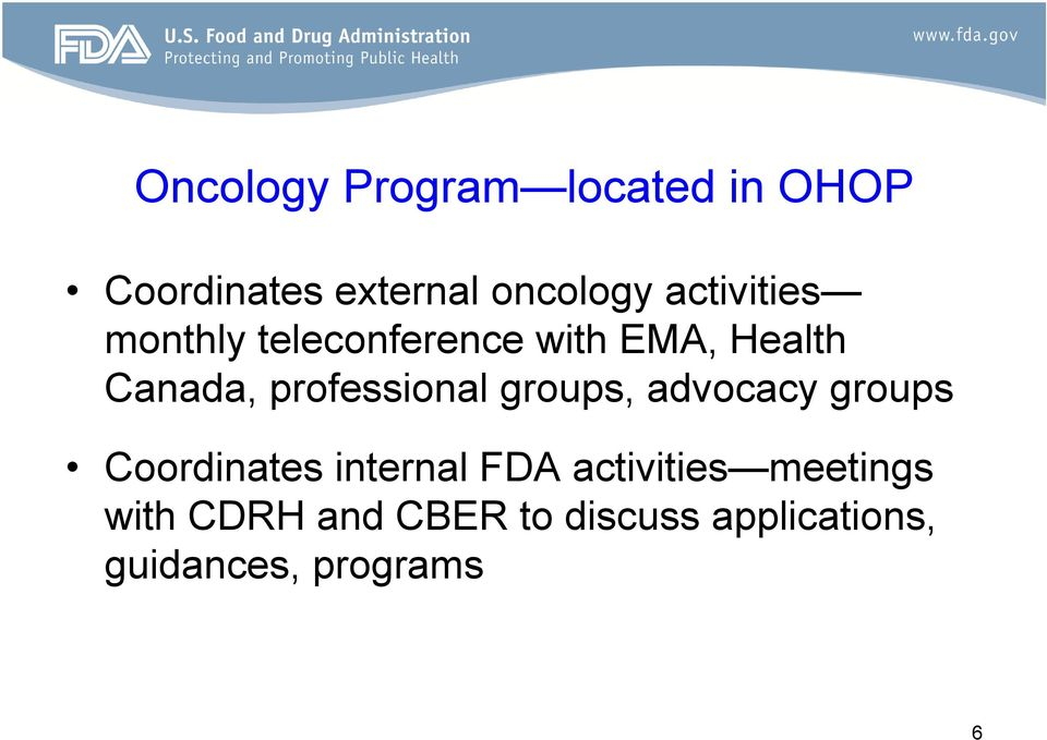 professional groups, advocacy groups Coordinates internal FDA