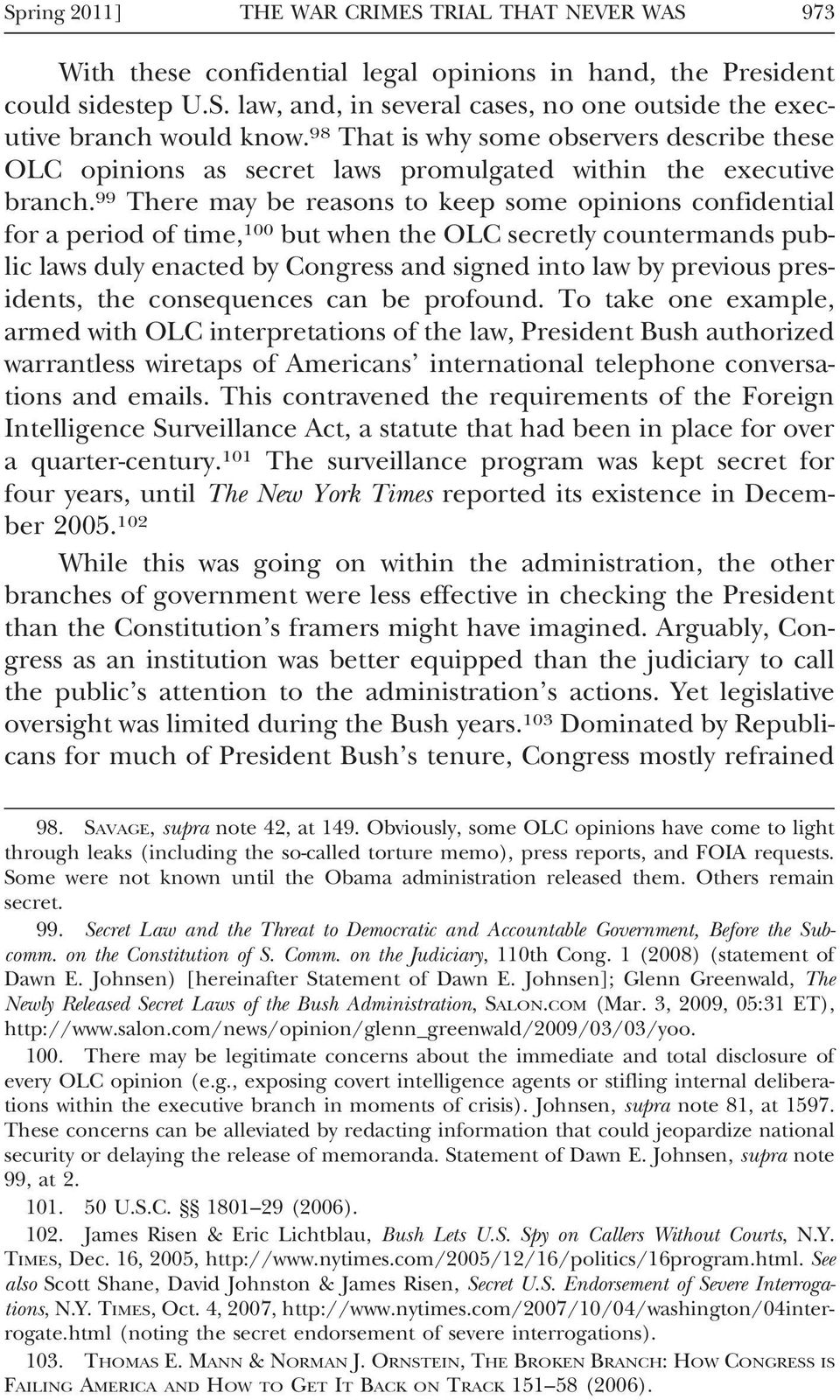 99 There may be reasons to keep some opinions confidential for a period of time, 100 but when the OLC secretly countermands public laws duly enacted by Congress and signed into law by previous