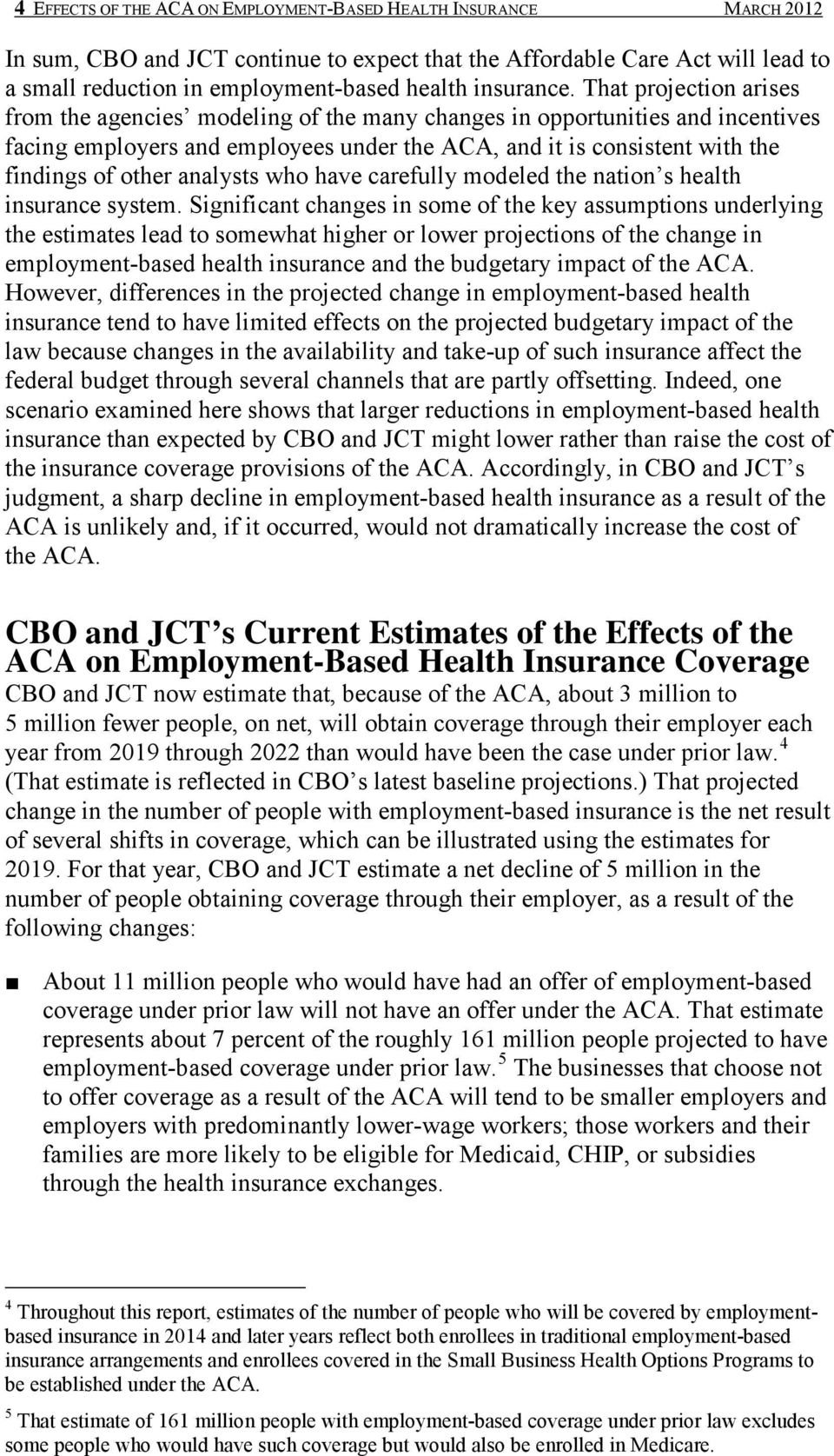 That projection arises from the agencies modeling of the many changes in opportunities and incentives facing employers and employees under the ACA, and it is consistent with the findings of other