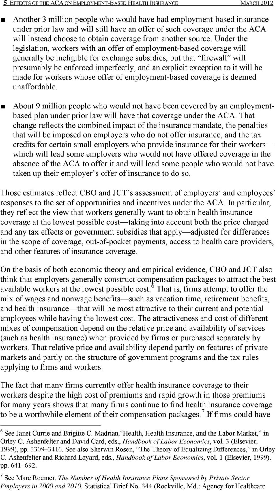 Under the legislation, workers with an offer of employment-based coverage will generally be ineligible for exchange subsidies, but that firewall will presumably be enforced imperfectly, and an