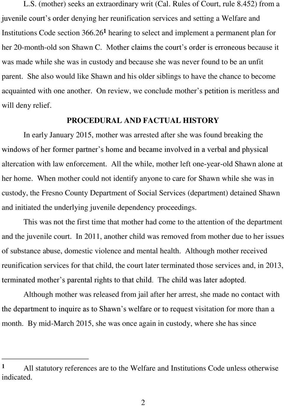 Mother claims the court s order is erroneous because it was made while she was in custody and because she was never found to be an unfit parent.