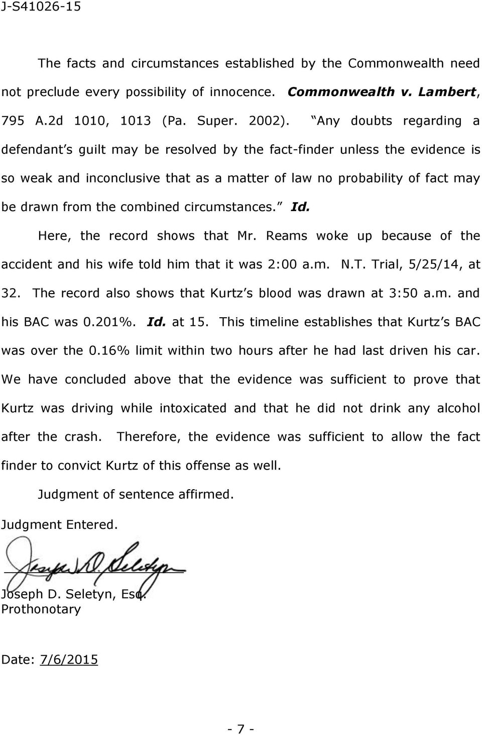 combined circumstances. Id. Here, the record shows that Mr. Reams woke up because of the accident and his wife told him that it was 2:00 a.m. N.T. Trial, 5/25/14, at 32.