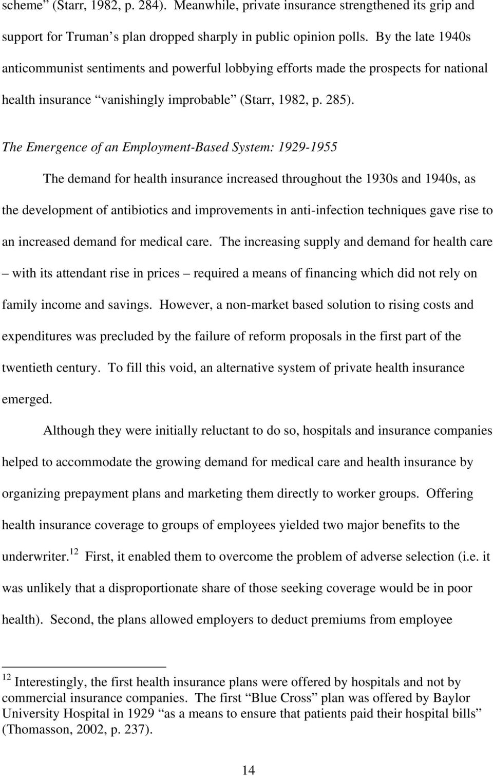 The Emergence of an Employment-Based System: 1929-1955 The demand for health insurance increased throughout the 1930s and 1940s, as the development of antibiotics and improvements in anti-infection