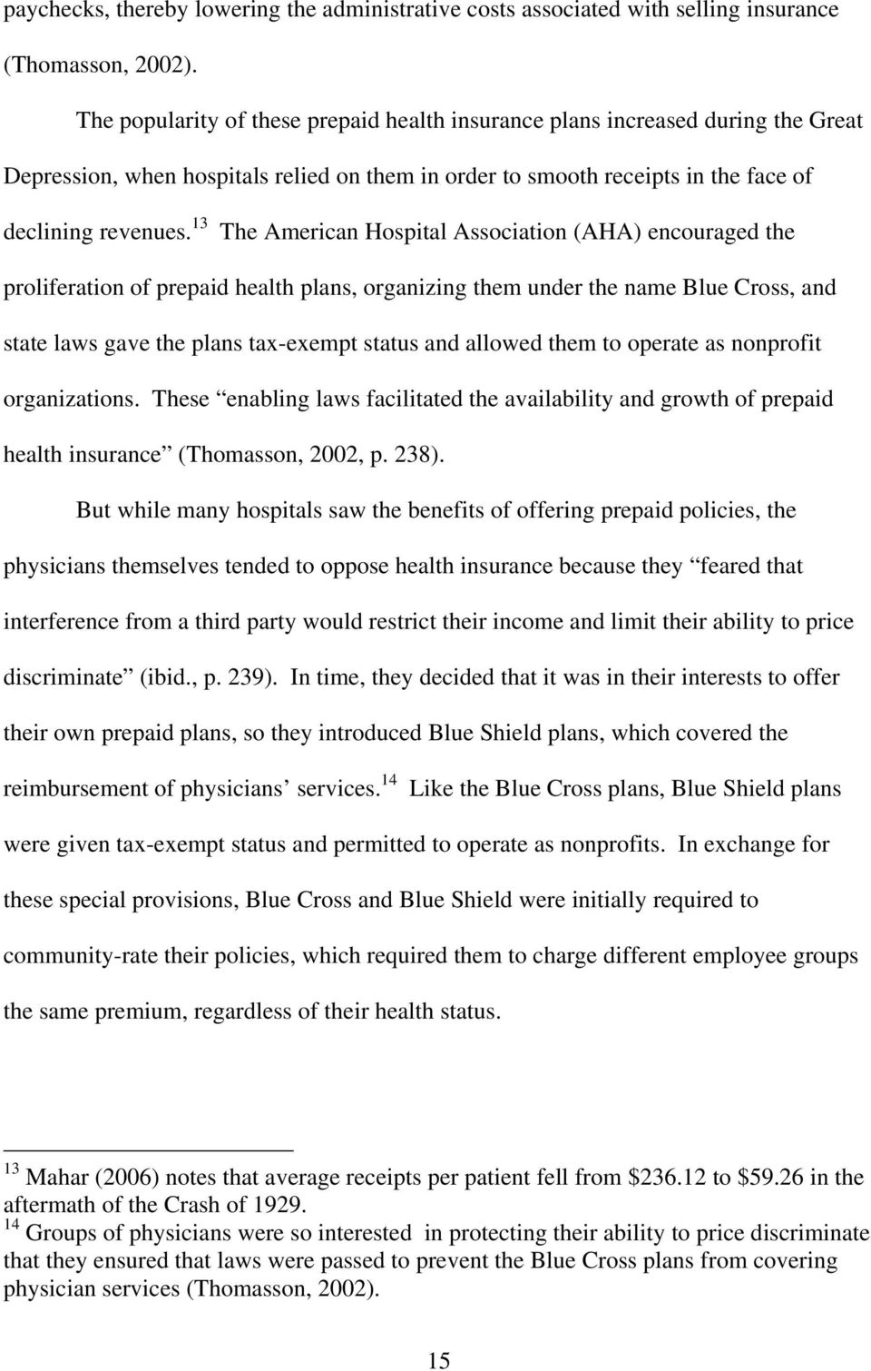 13 The American Hospital Association (AHA) encouraged the proliferation of prepaid health plans, organizing them under the name Blue Cross, and state laws gave the plans tax-exempt status and allowed