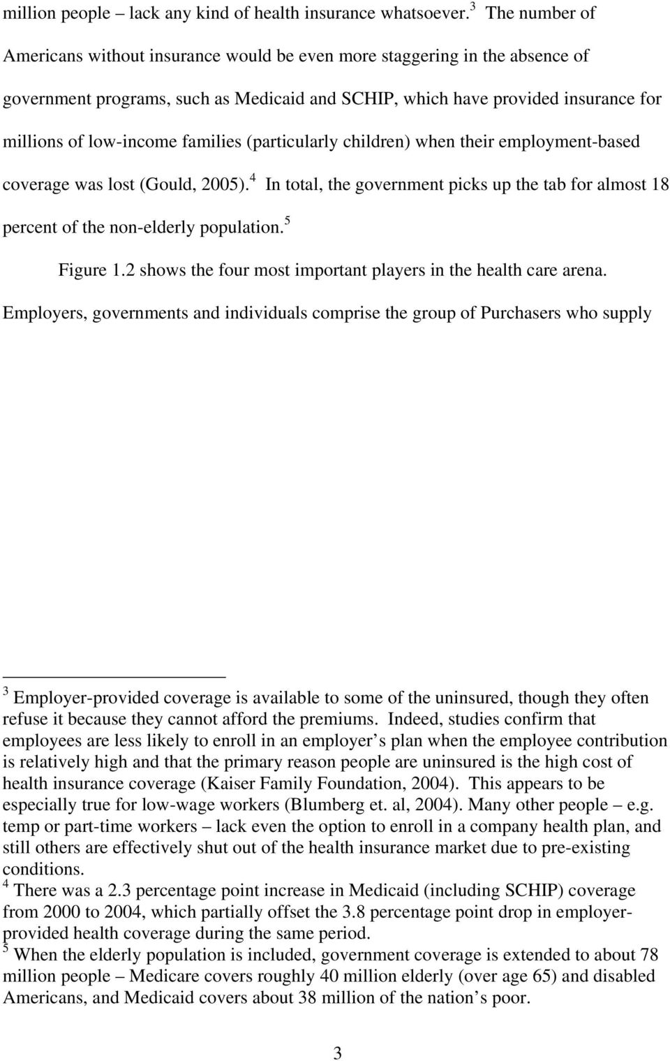 families (particularly children) when their employment-based coverage was lost (Gould, 2005). 4 In total, the government picks up the tab for almost 18 percent of the non-elderly population.