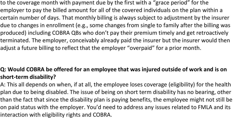 The employer, conceivably already paid the insurer but the insurer would then adjust a future billing to reflect that the employer overpaid for a prior month.
