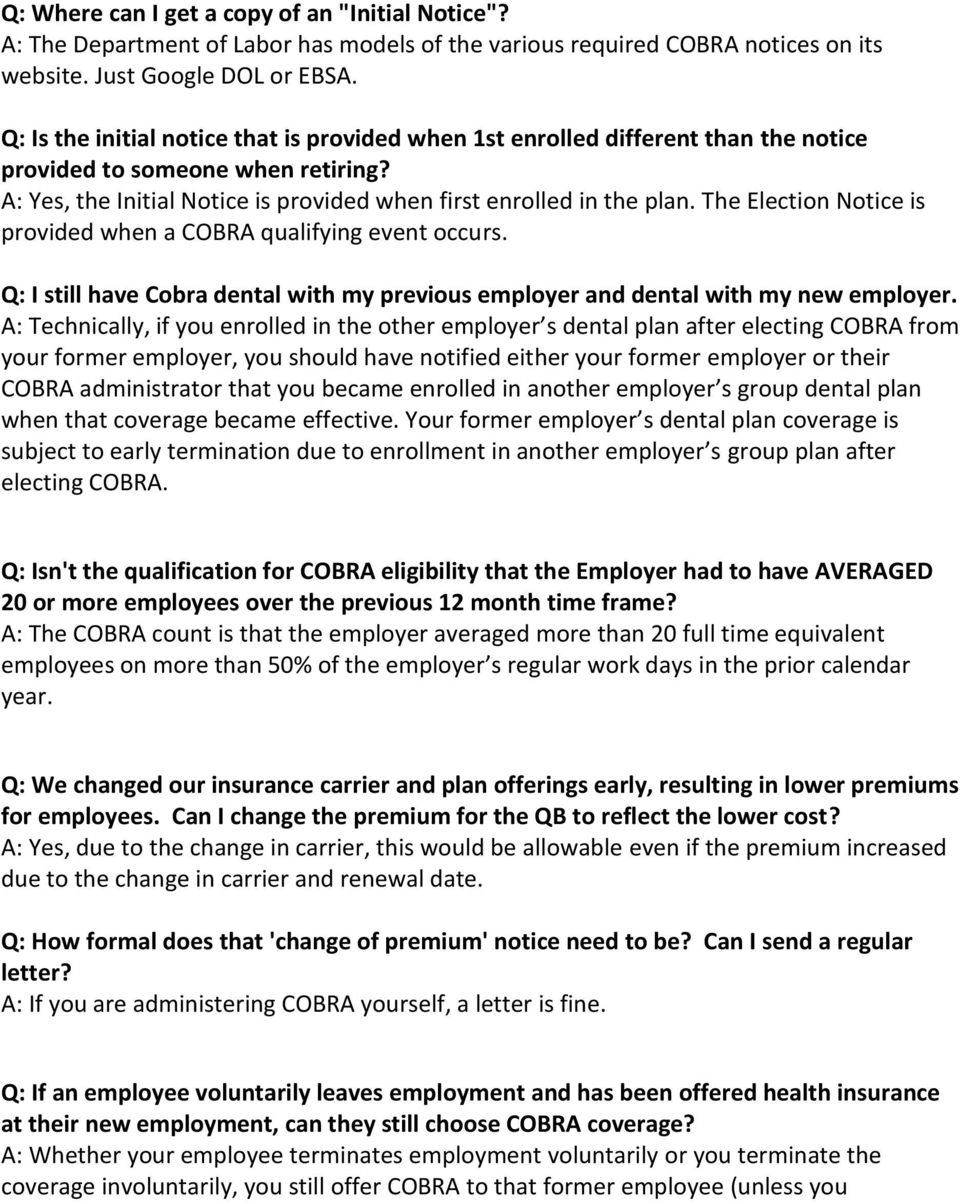 The Election Notice is provided when a COBRA qualifying event occurs. Q: I still have Cobra dental with my previous employer and dental with my new employer.