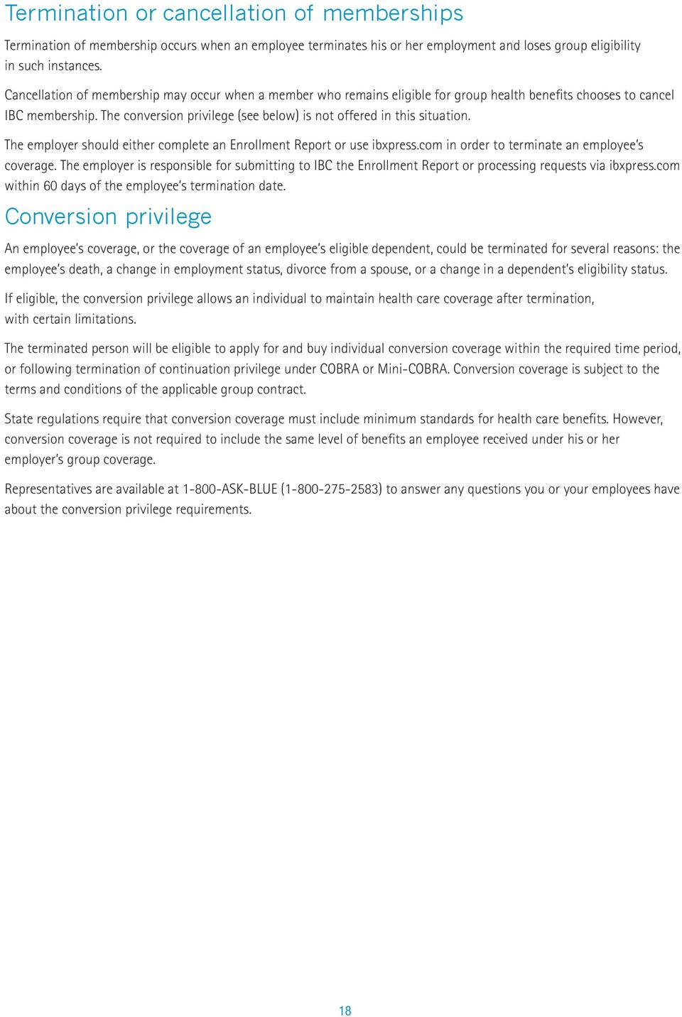 The conversion privilege (see below) is not offered in this situation. The employer should either complete an Enrollment Report or use ibxpress.com in order to terminate an employee s coverage.