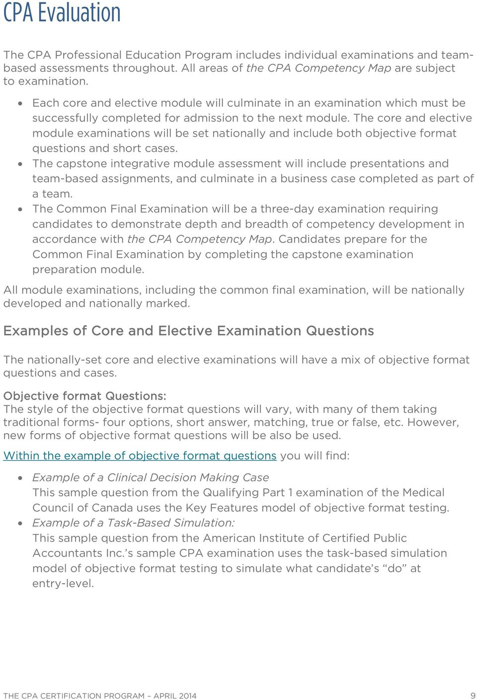 The core and elective module examinations will be set nationally and include both objective format questions and short cases.