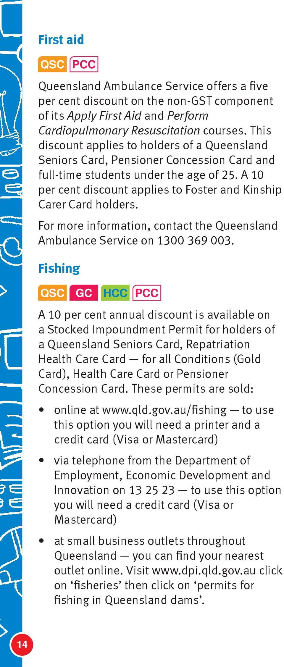A 10 per cent discount applies to Foster and Kinship Carer Card holders. For more information, contact the Queensland Ambulance Service on 1300 369 003.