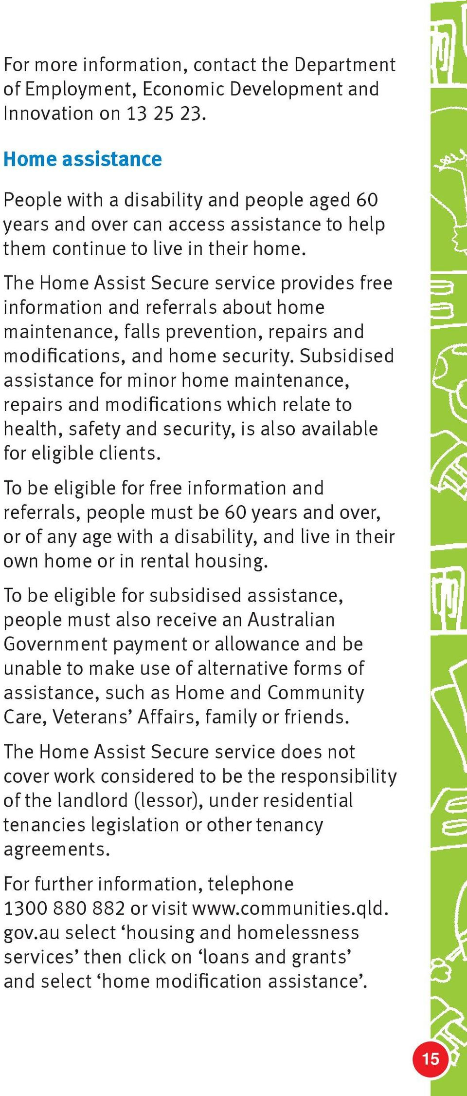 The Home Assist Secure service provides free information and referrals about home maintenance, falls prevention, repairs and modifications, and home security.