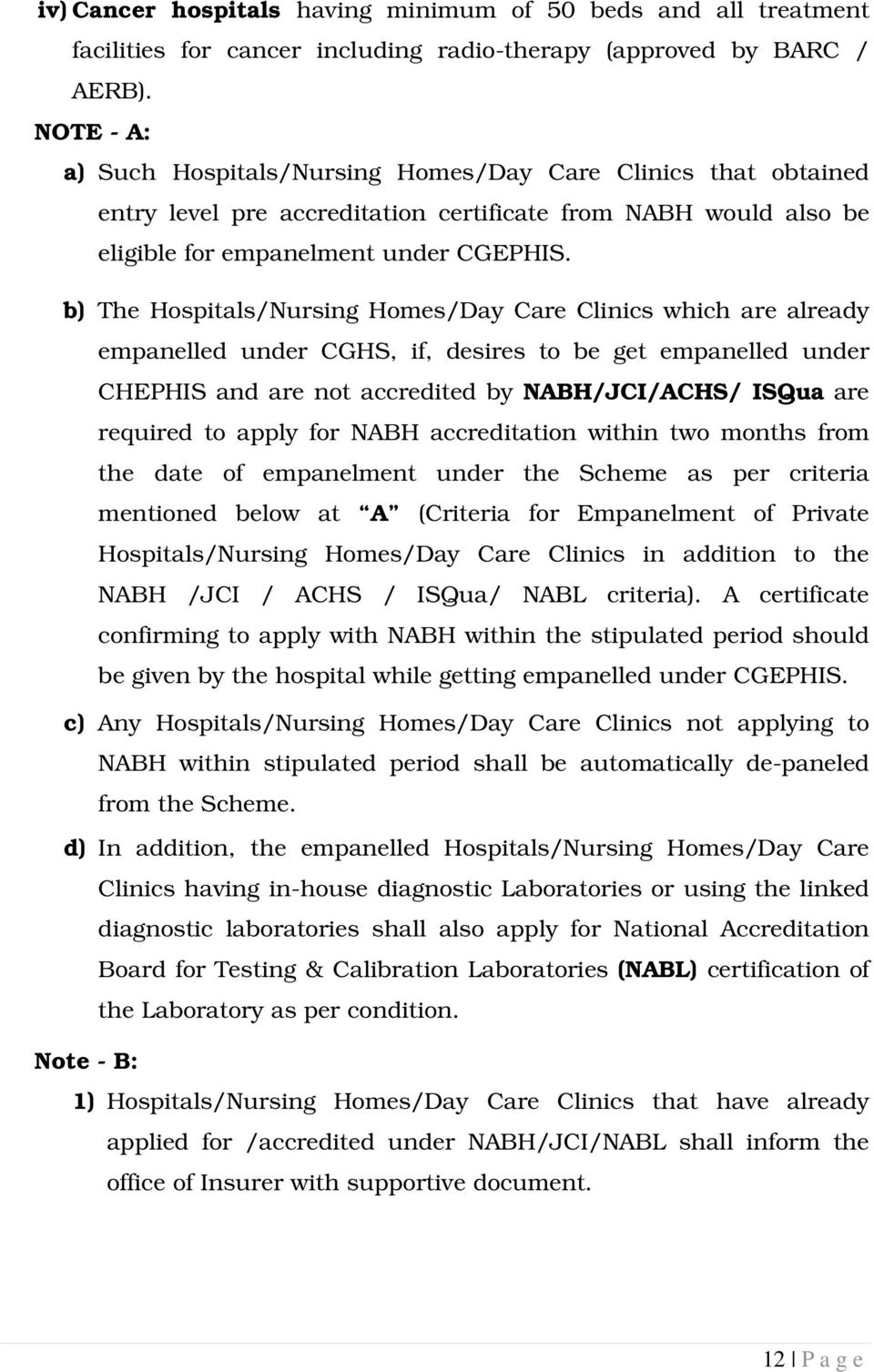 b) The Hospitals/Nursing Homes/Day Care Clinics which are already empanelled under CGHS, if, desires to be get empanelled under CHEPHIS and are not accredited by NABH/JCI/ACHS/ ISQua are required to