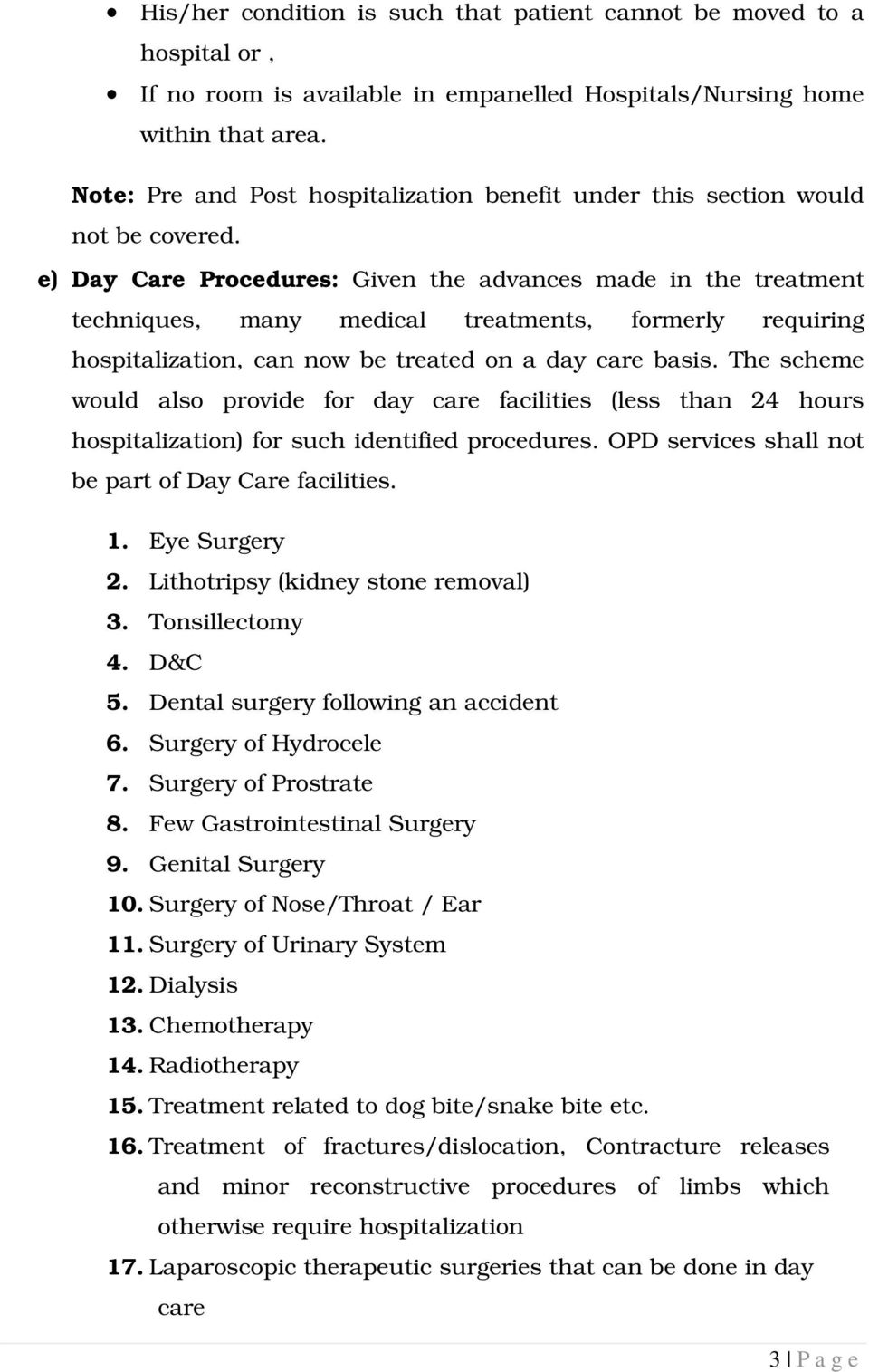 e) Day Care Procedures: Given the advances made in the treatment techniques, many medical treatments, formerly requiring hospitalization, can now be treated on a day care basis.