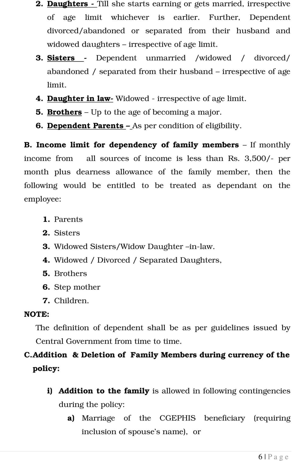 Sisters - Dependent unmarried /widowed / divorced/ abandoned / separated from their husband irrespective of age limit. 4. Daughter in law- Widowed - irrespective of age limit. 5.