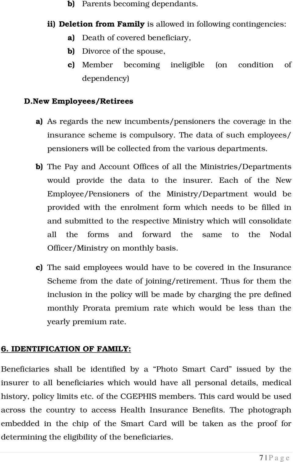 New Employees/Retirees a) As regards the new incumbents/pensioners the coverage in the insurance scheme is compulsory.