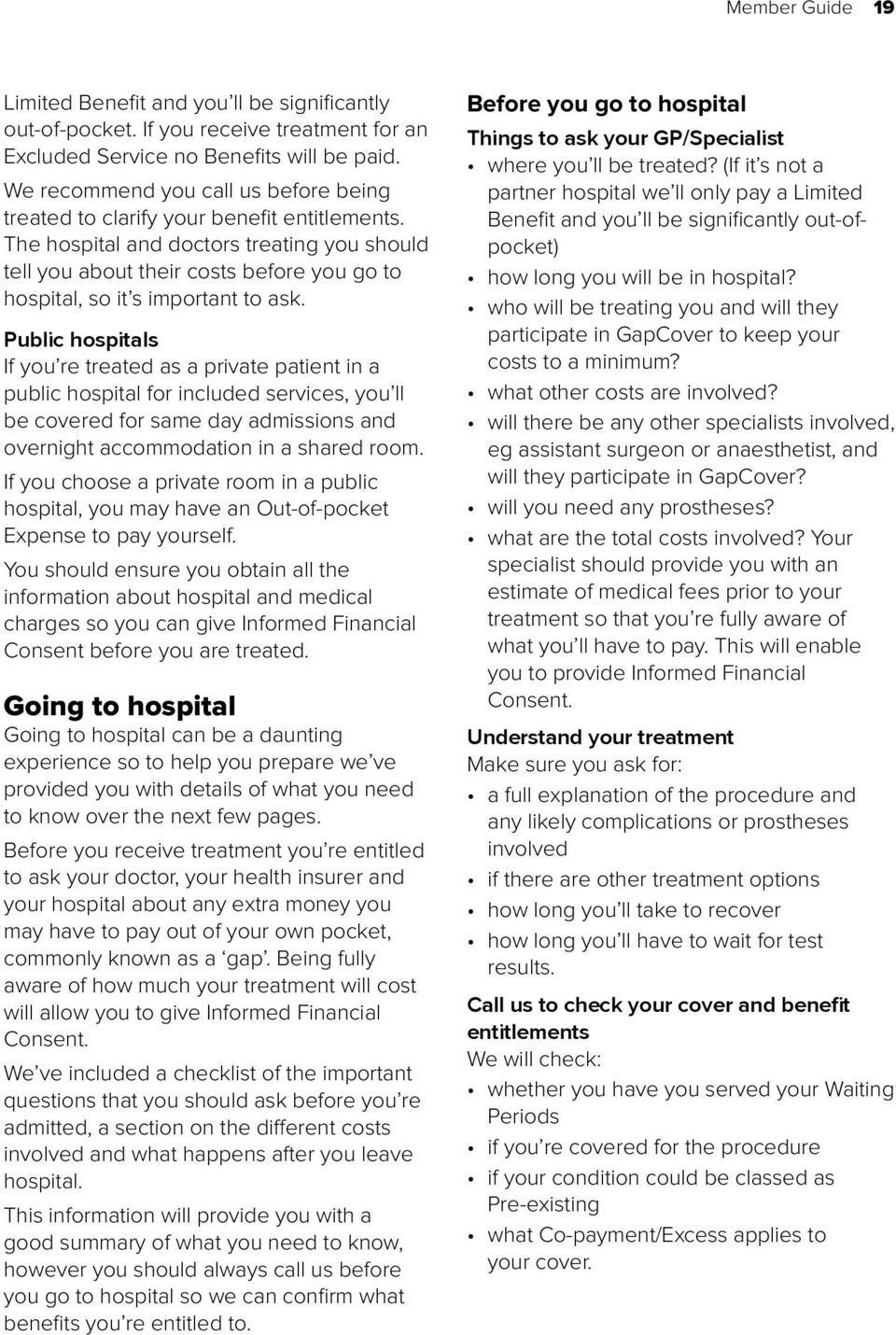 The hospital and doctors treating you should tell you about their costs before you go to hospital, so it s important to ask.