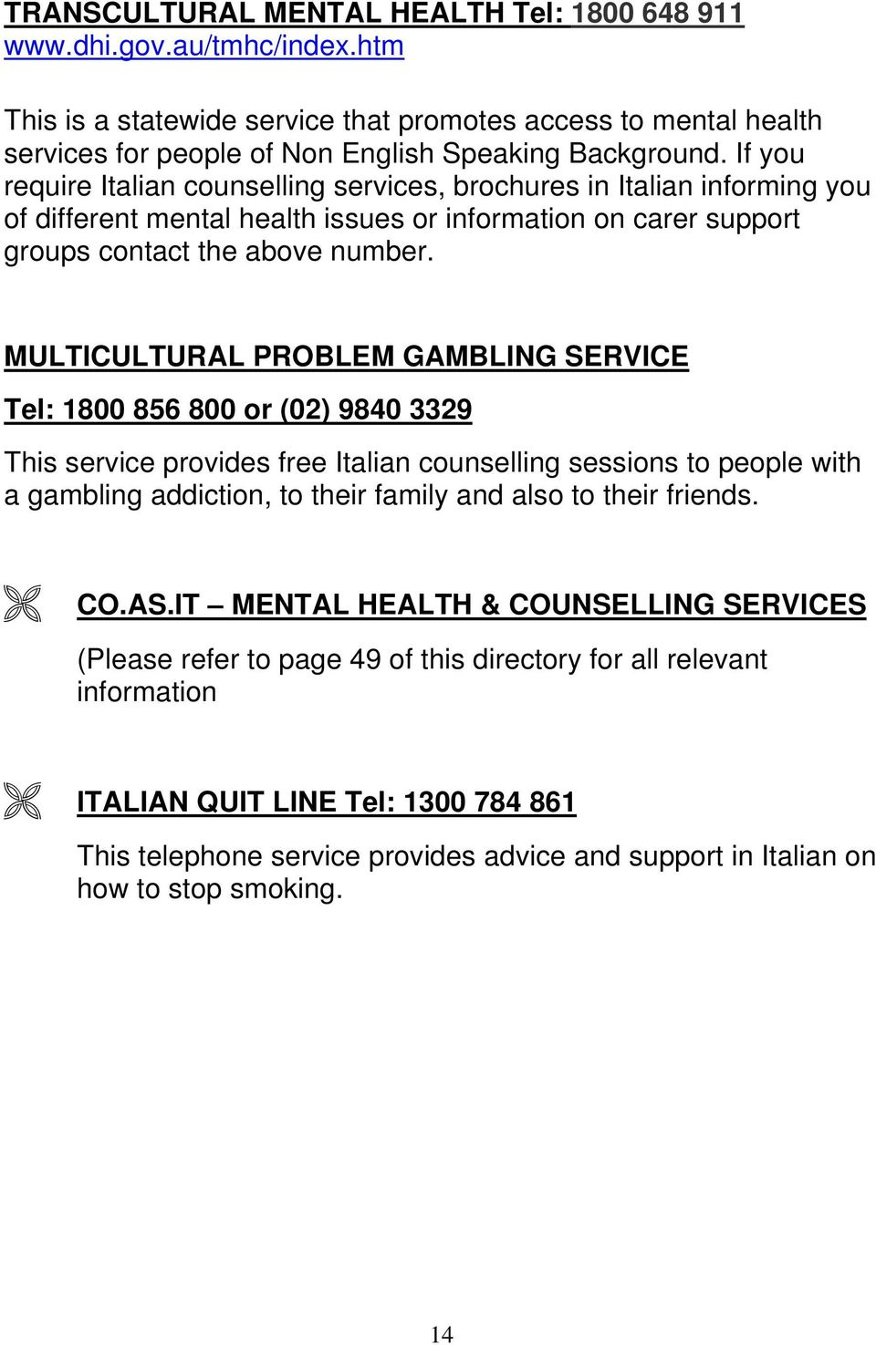 MULTICULTURAL PROBLEM GAMBLING SERVICE Tel: 1800 856 800 or (02) 9840 3329 This service provides free Italian counselling sessions to people with a gambling addiction, to their family and also to