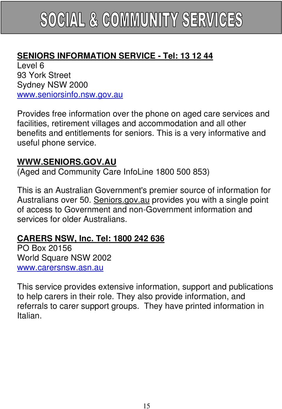 This is a very informative and useful phone service. WWW.SENIORS.GOV.
