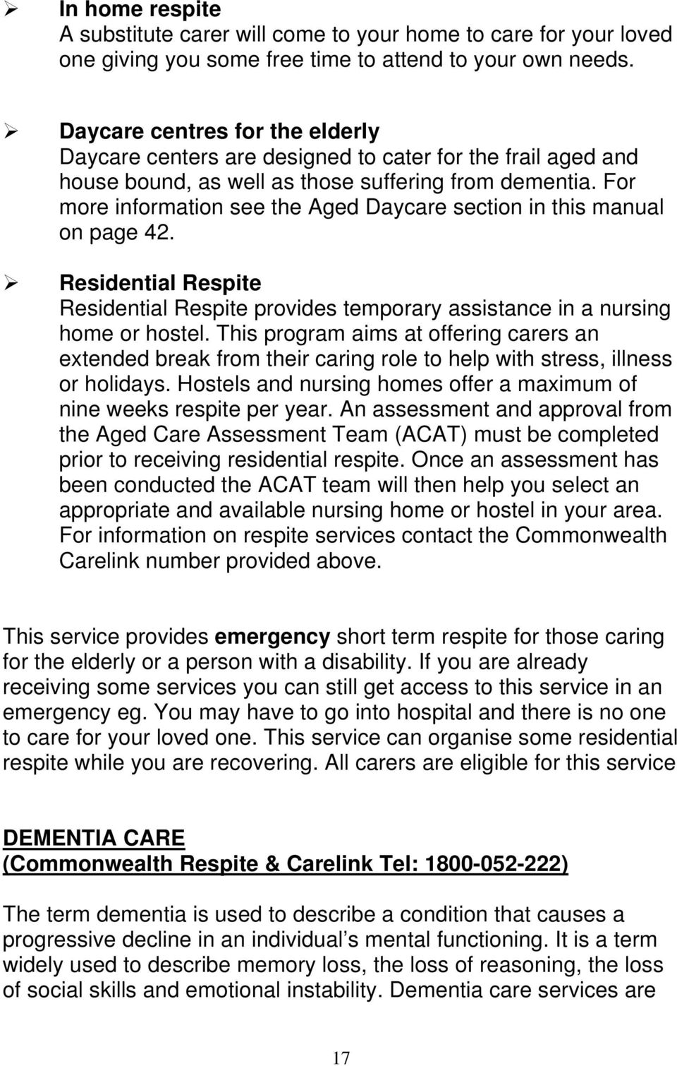 For more information see the Aged Daycare section in this manual on page 42. Residential Respite Residential Respite provides temporary assistance in a nursing home or hostel.